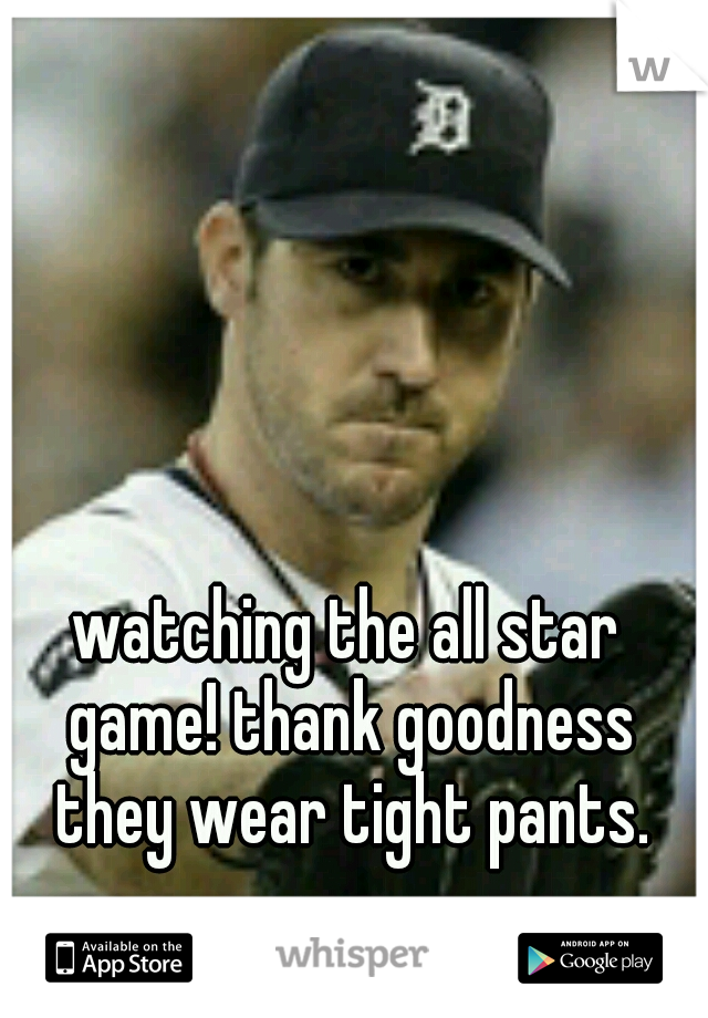 watching the all star game! thank goodness they wear tight pants.
