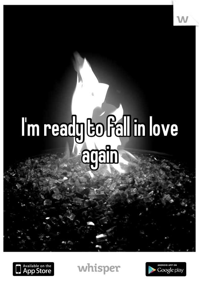 I'm ready to fall in love again