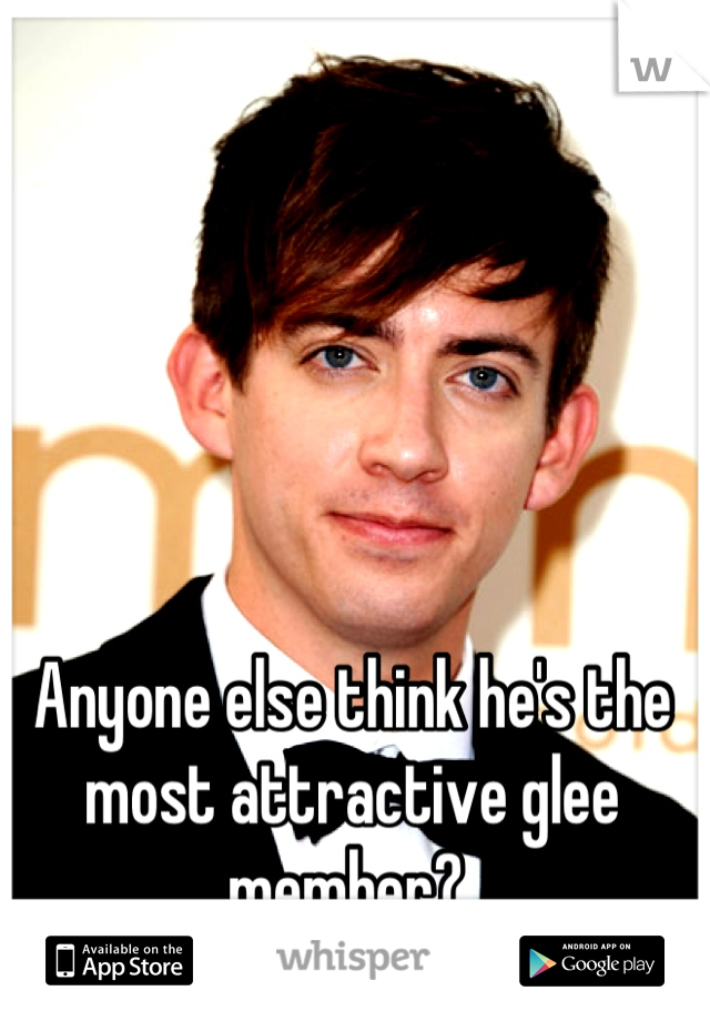 Anyone else think he's the most attractive glee member?