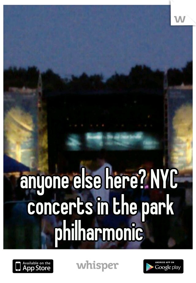 anyone else here? NYC concerts in the park philharmonic