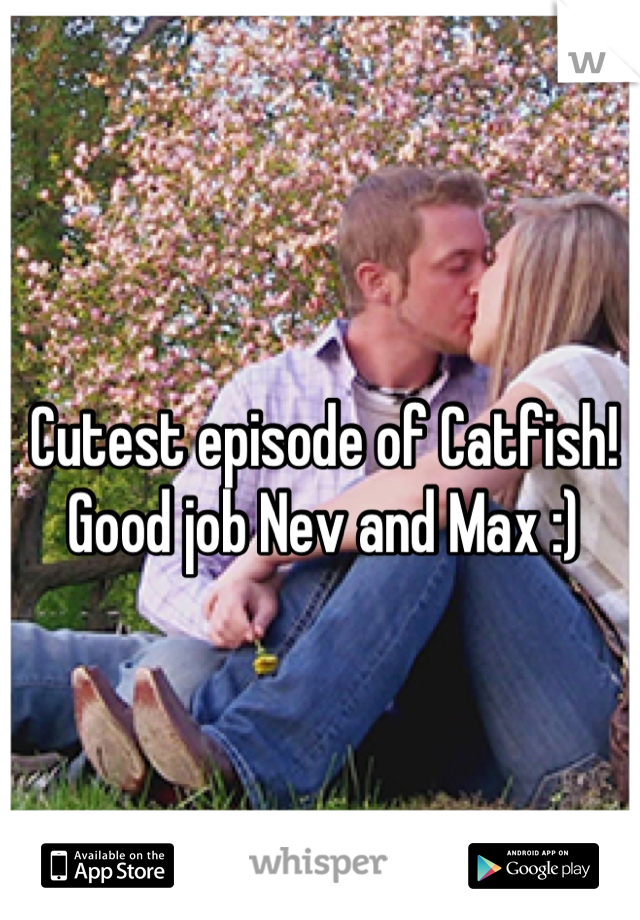 Cutest episode of Catfish! Good job Nev and Max :)