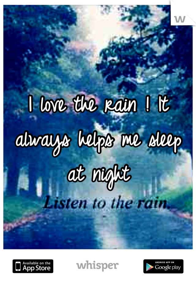 I love the rain ! It always helps me sleep at night