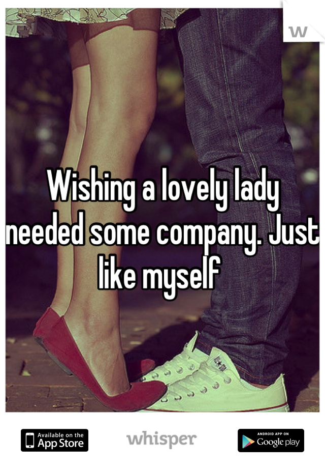Wishing a lovely lady needed some company. Just like myself