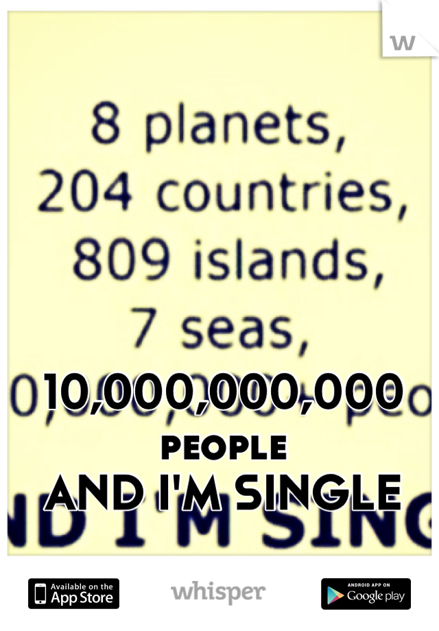 10,000,000,000 people AND I'M SINGLE