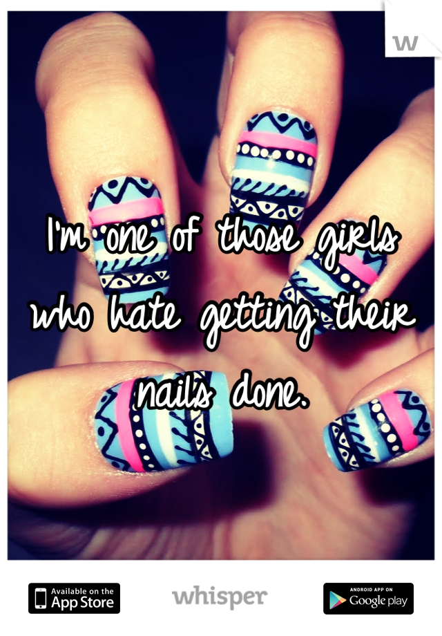 I'm one of those girls who hate getting their nails done.