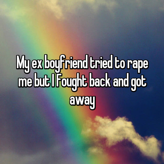 My ex boyfriend tried to rape me but I Fought back and got away