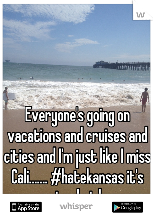 Everyone's going on vacations and cruises and cities and I'm just like I miss Cali....... #hatekansas it's way too hot here.