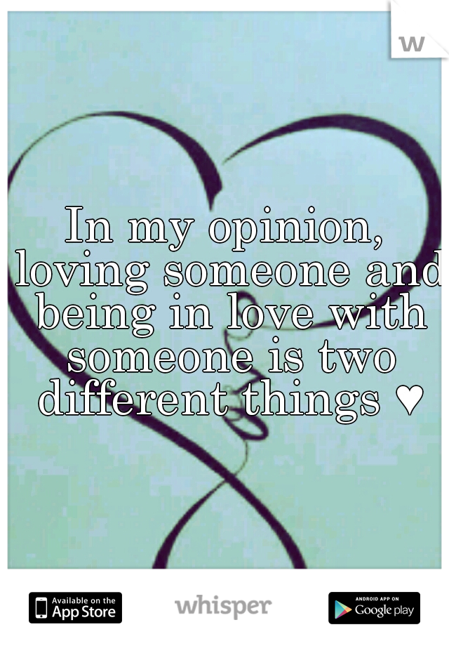 In my opinion, loving someone and being in love with someone is two different things ♥