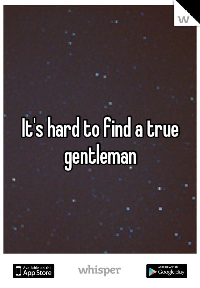 It's hard to find a true gentleman