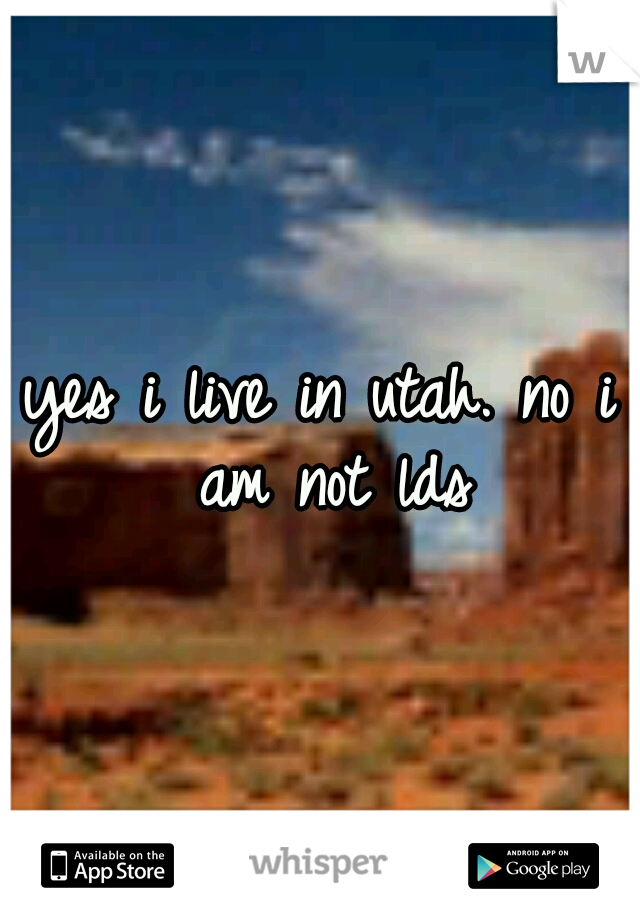 yes i live in utah. no i am not lds