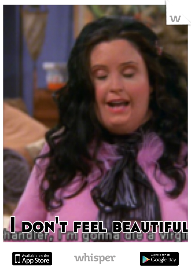 I don't feel beautiful because of my size.
