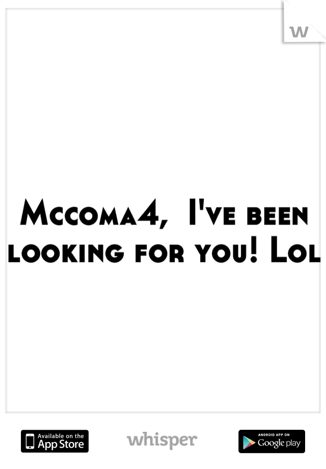 Mccoma4,  I've been looking for you! Lol