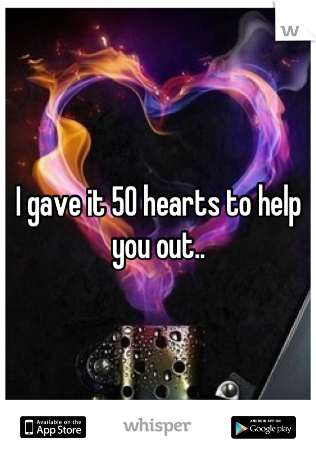 I gave it 50 hearts to help you out..
