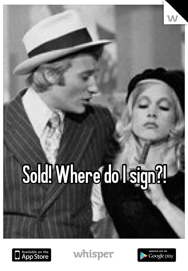 Sold! Where do I sign?!