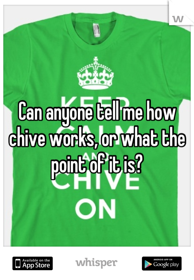 Can anyone tell me how chive works, or what the point of it is?