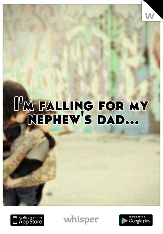 I'm falling for my nephew's dad...