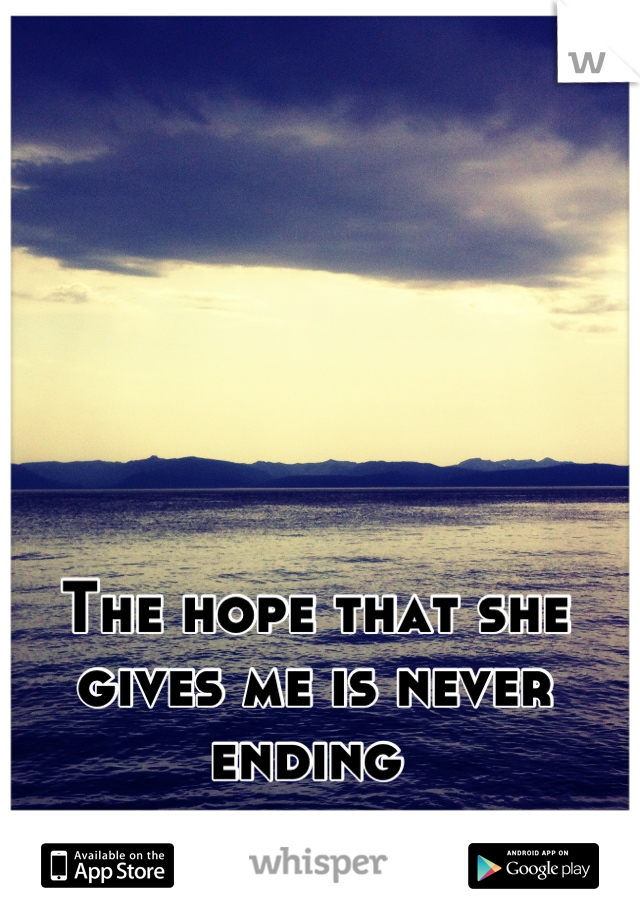 The hope that she gives me is never ending