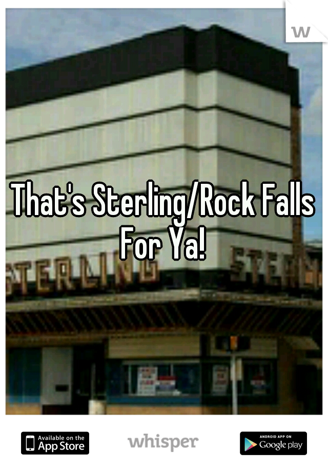 That's Sterling/Rock Falls For Ya!