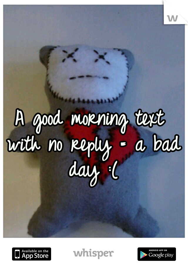 a good morning text with no reply a bad day