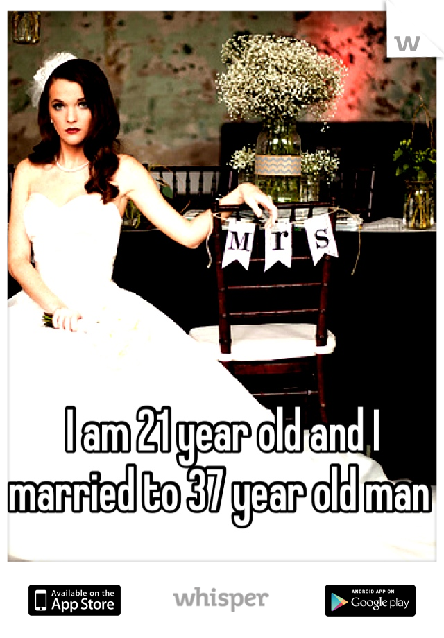 I am 21 year old and I married to 37 year old man