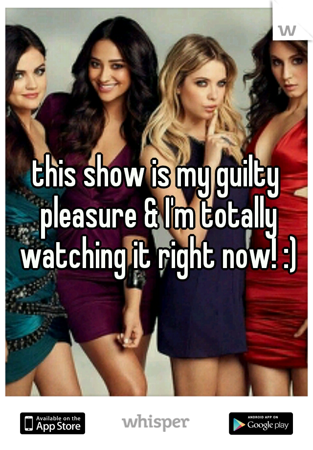 this show is my guilty pleasure & I'm totally watching it right now! :)