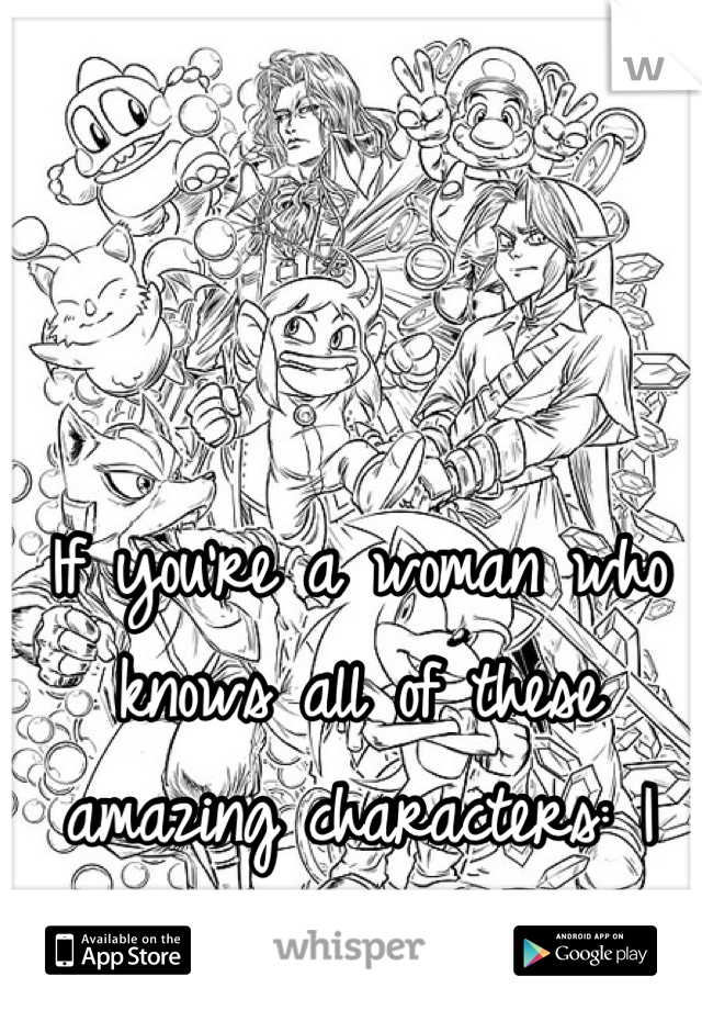 If you're a woman who knows all of these amazing characters: I WILL marry you. <3