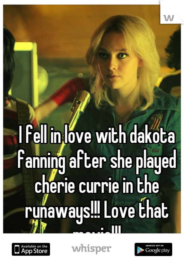 I fell in love with dakota fanning after she played cherie currie in the runaways!!! Love that movie!!!