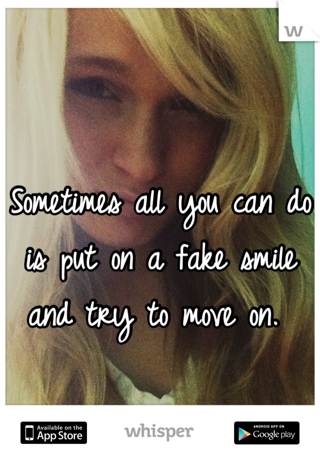 Sometimes all you can do is put on a fake smile and try to move on.