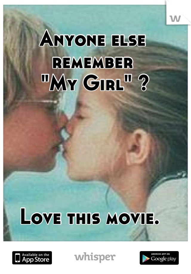 """Anyone else  remember  """"My Girl"""" ?      Love this movie."""