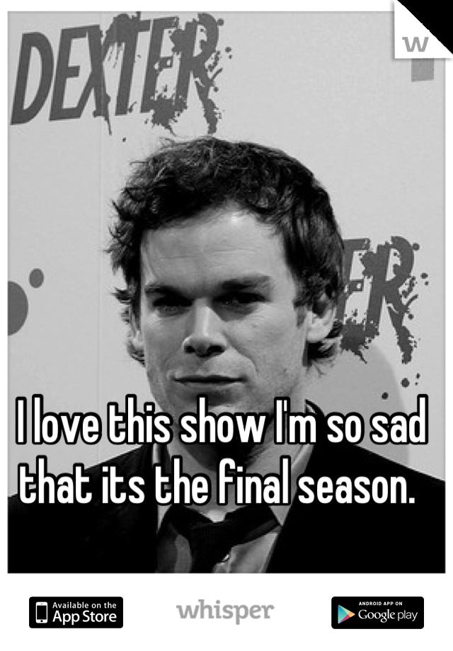 I love this show I'm so sad that its the final season.