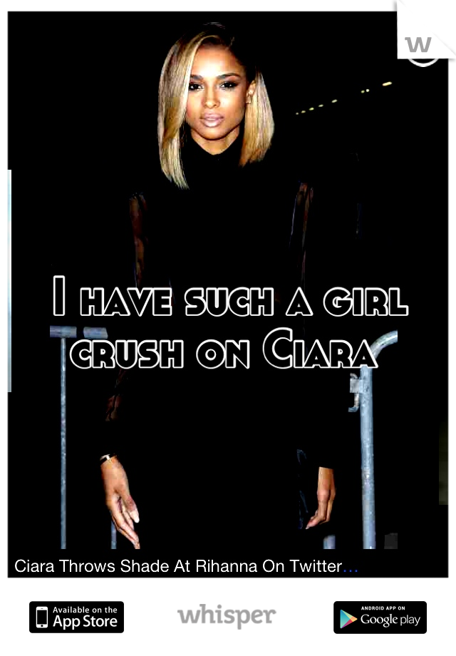 I have such a girl crush on Ciara