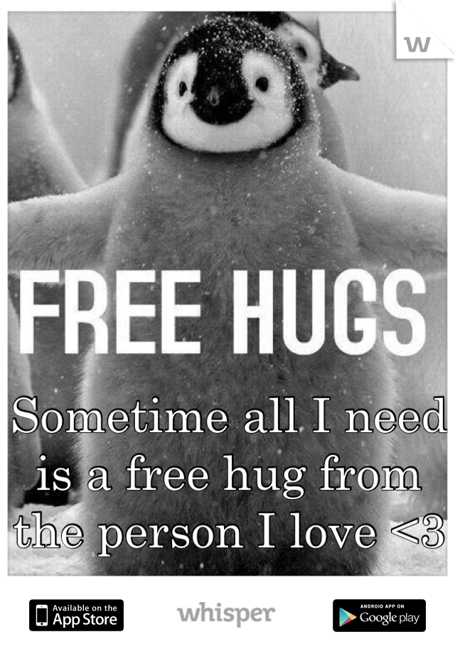 Sometime all I need is a free hug from the person I love <3