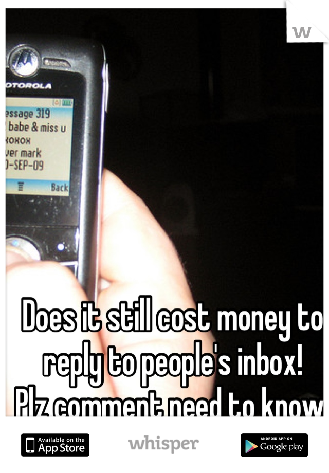 Does it still cost money to reply to people's inbox! Plz comment need to know