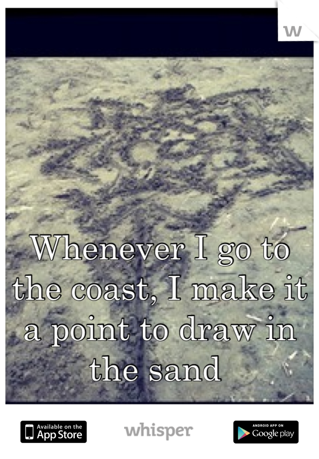 Whenever I go to the coast, I make it a point to draw in the sand