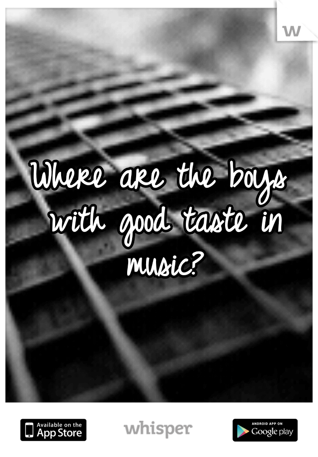 Where are the boys with good taste in music?