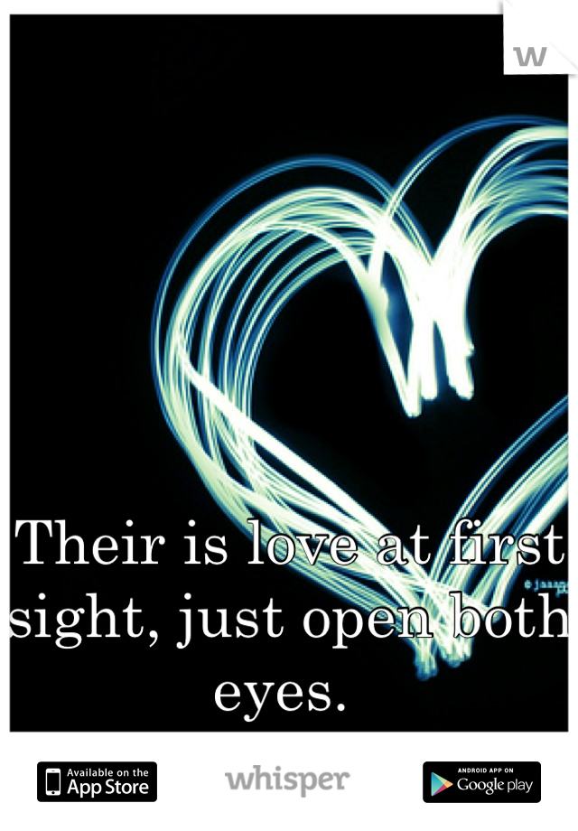 Their is love at first sight, just open both eyes.