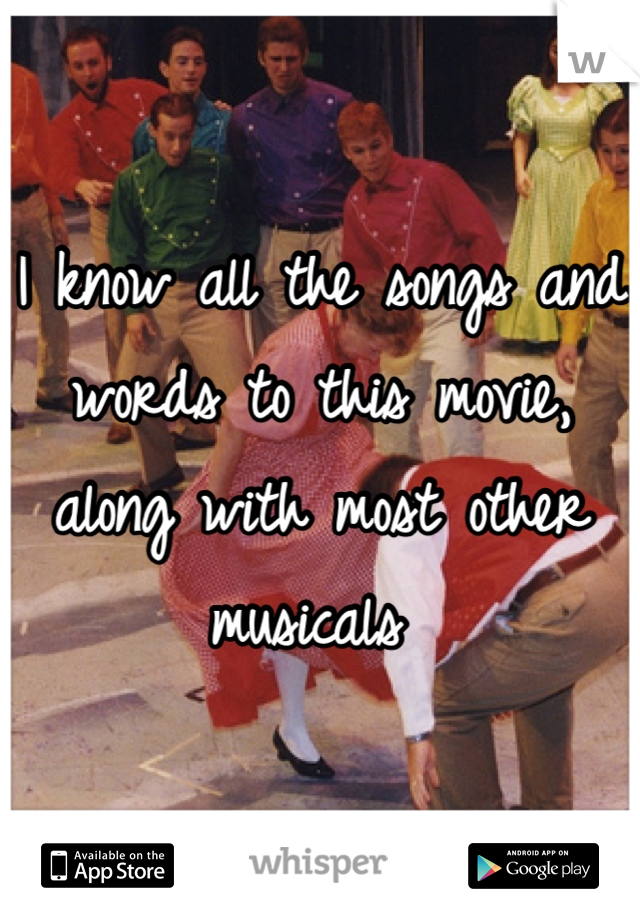 I know all the songs and words to this movie, along with most other musicals