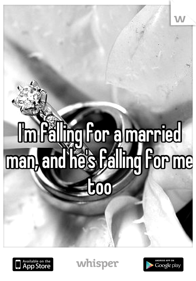 I'm falling for a married man, and he's falling for me too