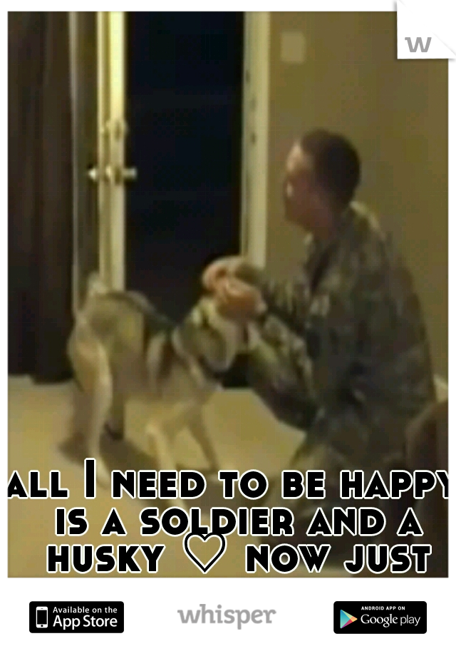 all I need to be happy is a soldier and a husky ♡ now just to find them both