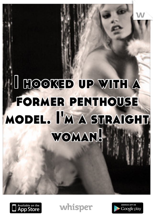 I hooked up with a former penthouse model. I'm a straight woman!