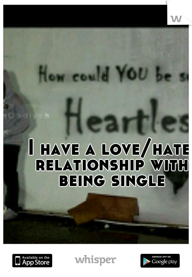 I have a love/hate relationship with being single