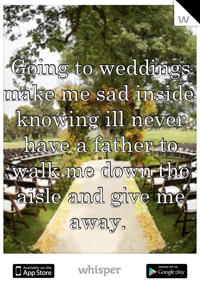 Weddings make me depressed