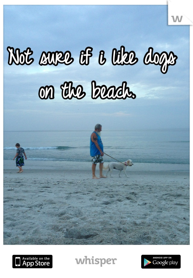 Not sure if i like dogs on the beach.
