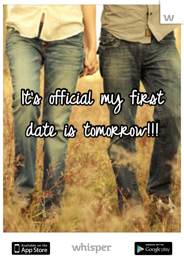 It's official my first date is tomorrow!!!
