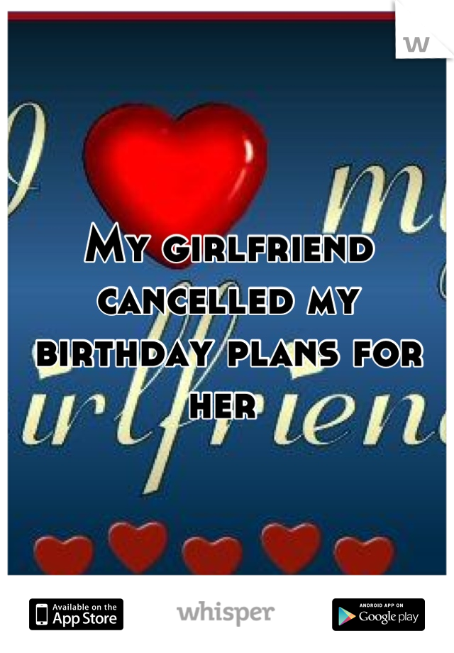 My Girlfriend Cancelled Birthday Plans For Her