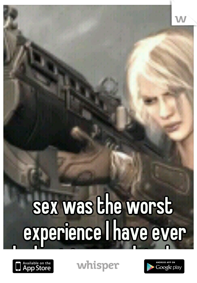 sex was the worst experience I have ever had....pictures related -_-