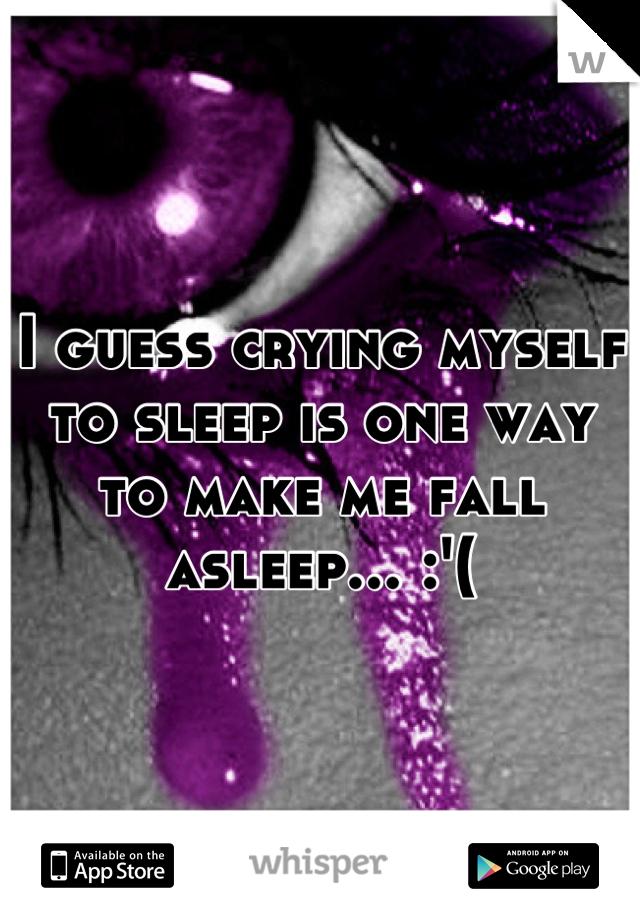 I guess crying myself to sleep is one way to make me fall asleep... :'(