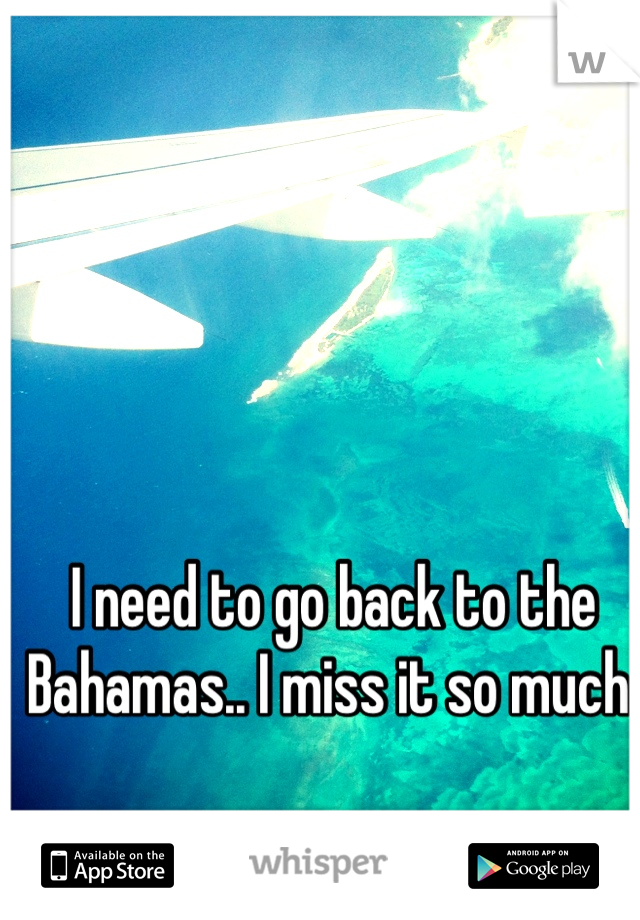 I need to go back to the Bahamas.. I miss it so much.