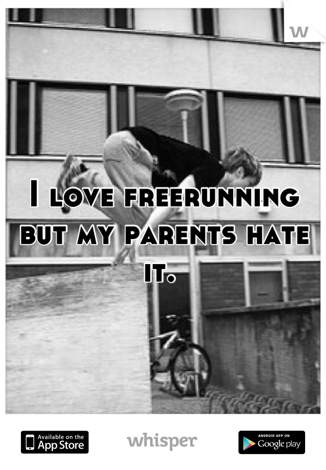 I love freerunning but my parents hate it.