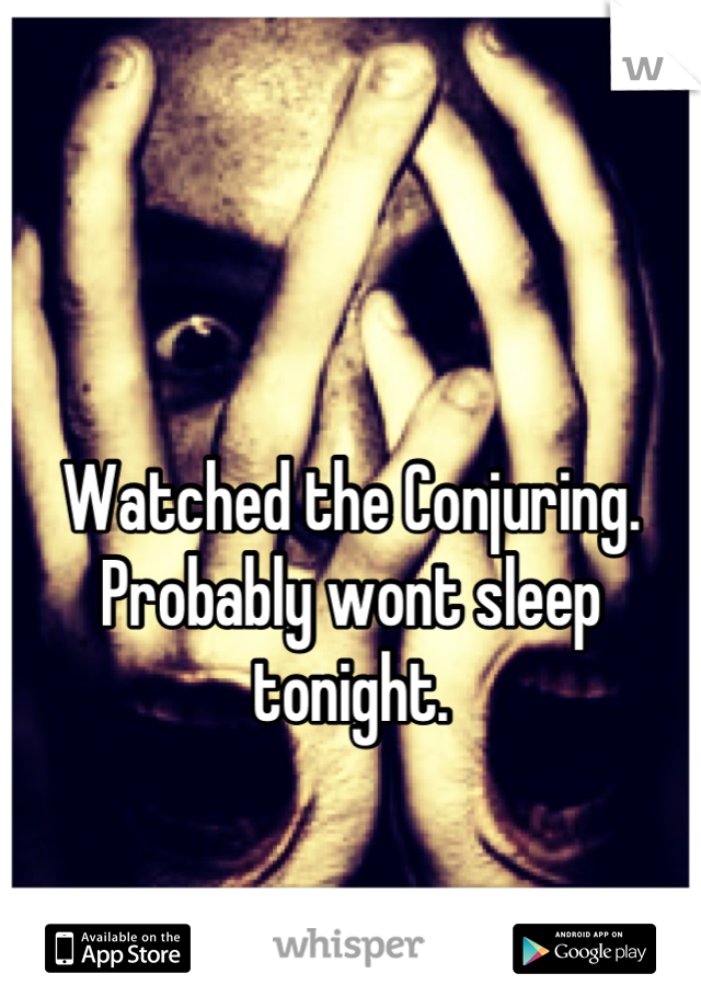 Watched the Conjuring. Probably wont sleep tonight.   3:07